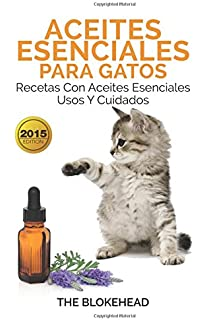 Aceites esenciales para gatos: Recetas con aceites esenciales, usos y cuidados (Spanish Edition