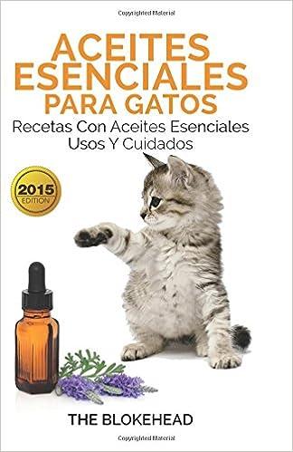 Aceites esenciales para gatos: Recetas con aceites esenciales, usos y cuidados (Spanish Edition): The Blokehead, Carla Picard: 9781507116449: Amazon.com: ...