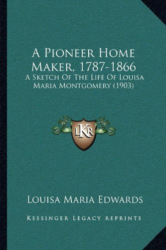 Download A Pioneer Home Maker, 1787-1866: A Sketch Of The Life Of Louisa Maria Montgomery (1903) PDF