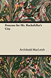 Frescoes for Mr Rockefeller's City, Archibald MacLeish, 1447423305