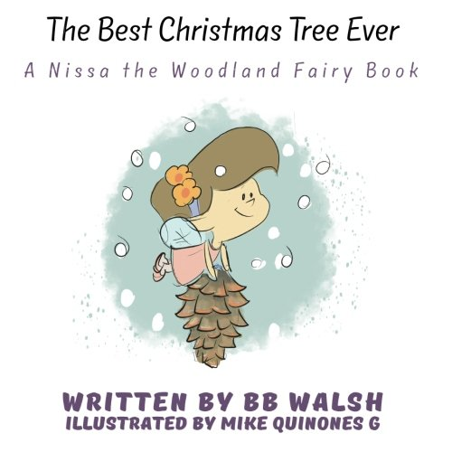 The Best Christmas Tree Ever: A Nissa the Woodland Fairy Book (Volume 10)