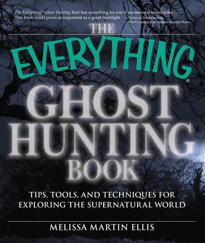 The Everything Ghost Hunting Book: Tips, tools, and techniques for exploring the supernatural world ()
