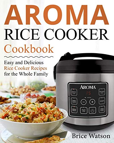 (Aroma Rice Cooker Cookbook)