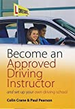Become an Approved Driving Instructor: And Set Up Your Own Driving School