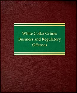 White Collar Crime: Business and Regulatory Offenses (Litigation Series)