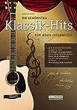 Die schönsten Klassik-Hits für jeden Gitarristen. 38 der beliebtesten Meisterwerke arrangiert für Gitarre (Die schönste Sammlung für jeden Gitarristen)