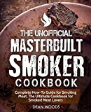 Best Masterbuilt Cookbooks - The Unofficial Masterbuilt Smoker Cookbook: Complete How-To Guide Review