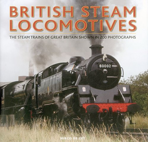 - British Steam Locomotives: The Steam Trains Of Great Britain Shown In 200 Photographs
