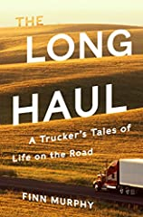 A long-haul mover's rollicking account of life out on the Big Slab.       More than thirty years ago, Finn Murphy dropped out of college to become a long-haul trucker. Since then he's covered more than a million miles packing, loading,...