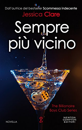 Sempre più vicino (The Billionaire Boys Club Series Vol. 4) (Italian Edition)