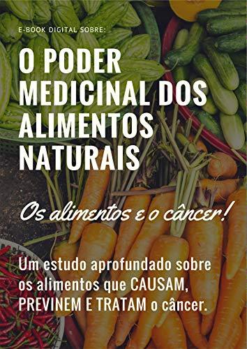 Os alimentos e o Câncer: O Poder Medicinal dos Alimentos Naturais