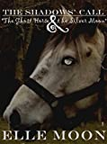 The Shadows' Call: The Ghost Horse and the Silver Moon (The Shadows' Call Series Book 1)