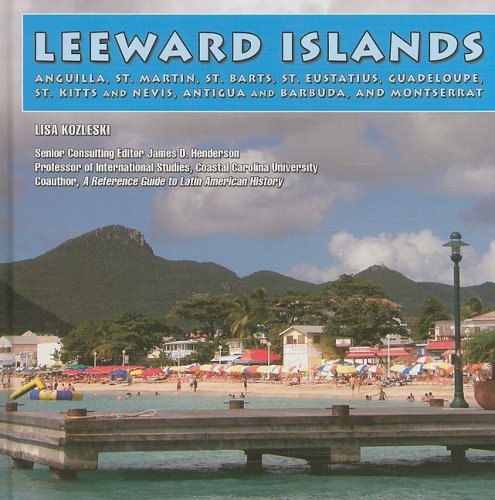 Leeward Islands: Angulla, St .martin, St. Barts, St. Eustatius, Guadeloupe, St. Kitts and Nevis, Antigua and Barbuda, and Montserrat (The Caribbean Today)