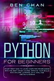Python for Beginners: Start Right Now to Learn Computer Programming with the Best Crash Course. Improve your Skills with Machine Learning, Data Analysis and Data Science