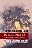 The Archdruid Report: The Coming of Peak Oil: Collected Essays, Volume I, 2006-2007