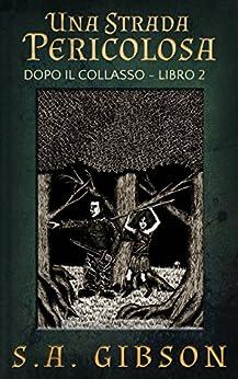 Una Strada Pericolosa (Italian Edition) by [Gibson, S. A.]