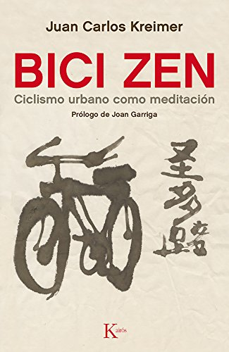 Bici Zen: Ciclismo urbano como meditacion (Spanish Edition) [Juan Carlos Kreimer] (Tapa Blanda)
