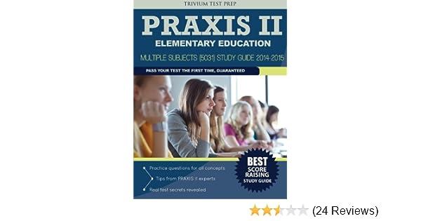 praxis ii elementary education multiple subjects 5031 study rh amazon com Art Praxis II Paintings 0134 Spanish Study Guide