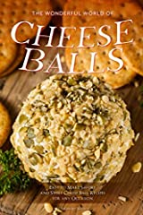"""If you're looking for a delicious appetizer or snack that works for both at-home enjoyment and entertaining, then you'll want to make a cheese ball. And """"The Wonderful World of Cheese Balls: Easy to Make Savory and Sweet Cheese Ball Recipes f..."""