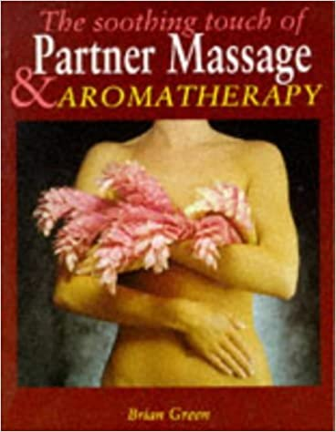 The Soothing Touch of Partner Massage and Aromatherapy (Complete) by Brian Green (1995-02-06)