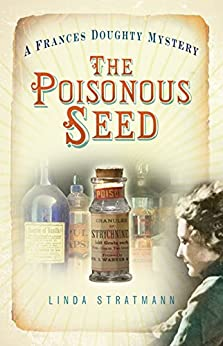 Poisonous Seed: A Frances Doughty Mystery (The Frances Doughty Mysteries) by [Stratmann, Linda]