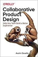 Collaborative Product Design: Help Any Team Build a Better Experience Front Cover