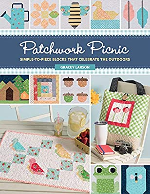 Patchwork Picnic: Simple-to-Piece Blocks That Celebrate the ...