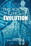 The Science of Life and Evolution