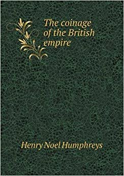 Book The coinage of the British empire