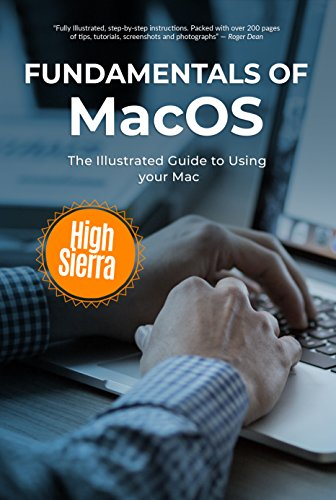 Fundamentals of MacOS High Sierra: The Illustrated Guide to Using your Mac (Computer Fundamentals Book 1)