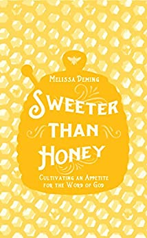 Sweeter than Honey: Cultivating an Appetite for the Word of God by [Deming,Melissa]