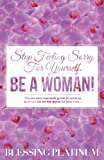 Stop Feeling Sorry for Yourself. Be a Woman!, Blessing Platinum, 1492193658