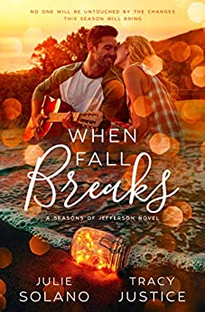 When Fall Breaks (Seasons of Jefferson Book 1) by [Solano, Julie, Justice, Tracy, Authors, JT]