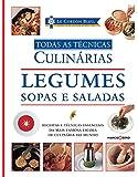 Le Cordon Bleu. Legumes, Sopas e Saladas - Coleção Todas as Técnicas Culinárias