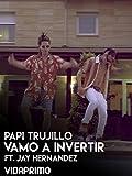 Papi Trujillo - Vamo A Invertir ft. Jay Hernandez
