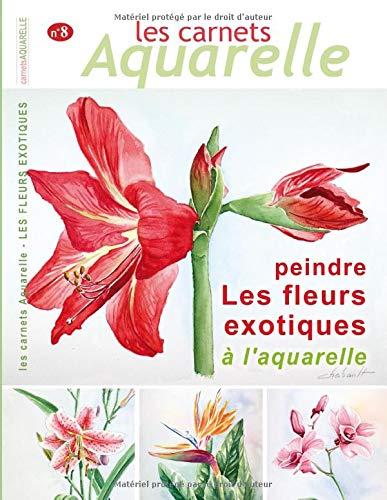 Les Carnets Aquarelle N8 Peindre Les Fleurs Exotiques à L