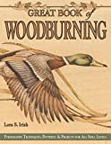 : Great Book of Woodburning: Pyrography Techniques, Patterns and Projects for all Skill Levels (Fox Chapel Publishing) 30 Original, Traceable Designs and Step-by-Step Instructions from Lora S. Irish