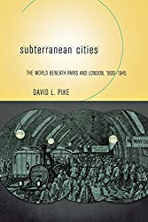 Subterranean Cities: The World Beneath Paris and London, 1800-1945