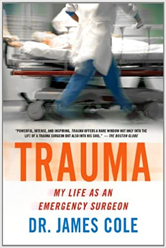 Trauma my life as an emergency surgeon james cole 9781250013149 trauma my life as an emergency surgeon james cole 9781250013149 amazon books fandeluxe Images