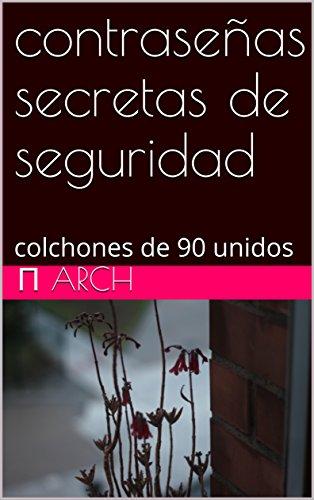 contraseñas secretas de seguridad: colchones de 90 unidos (Spanish Edition) by [arch