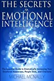 img - for The Secrets To Emotional Intelligence: The Essential Guide to Dramatically Increasing your Emotional Awareness, People skills, and Charisma book / textbook / text book