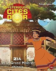 Les mystérieuses cités d'or, tome 4 : Zia et le grand maître chinois par Pascale Lecoeur