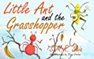 Little Ant and the Grasshopper: Moral: If You Choose a Job that You Love, You Will Never Have to Work a Day in Your Life (...