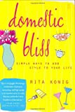 img - for By Rita Konig - Domestic Bliss: Simple Ways to Add Style to Your Life (2003-10-08) [Hardcover] book / textbook / text book