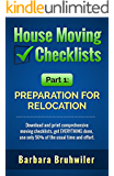 House Moving Checklists, Part 1, Preparation for Relocation: (Download and print comprehensive moving checklists, get EVERYTHING done, use only 50% of the usual time and effort.)
