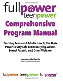 Fullpower Teenpower Comprehensive Program Manual: Teaching Teens and Adults How to Use Their Power To Stay Safe From Bullying, Abuse, Sexual Assault, and Other Violence