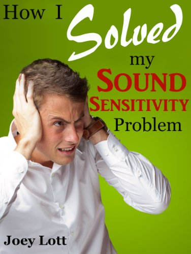 How I Solved My Sound Sensitivity Problem (Misophonia): Or How Chewing Sounds No Longer Send Me Into a Rage (Best Treatment For Misophonia)