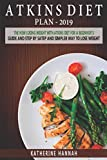 Atkins Diet Plan 2019: The New Losing Weight With Atkins Diet For A Beginner s Guide and Step by step Simpler Way to Lose Weight.