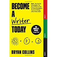 Become a Writer Today: The Complete Series: Book 1: Yes, You Can Write! Book 2: The Savvy Writer's Guide to Productivity…