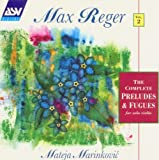 Reger: Complete Preludes & Fugues for Solo Violin (World Premiere Recording)